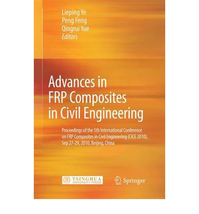Advances in FRP Composites in Civil Engineering : Proceedings of the 5th International Conference on FRP Composites in Civil Engineering (CICE 2010), Sep 27-29, 2010, Beijing, China