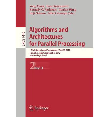 Algorithms and Architectures for Parallel Processing : 12th International Conference, ICA3PP 2012, Fukuoka, Japan, September 4-7, 2012, Proceedings
