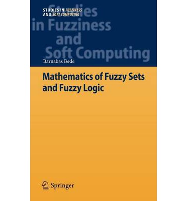 Mathematics of Fuzzy Sets and Fuzzy Logic