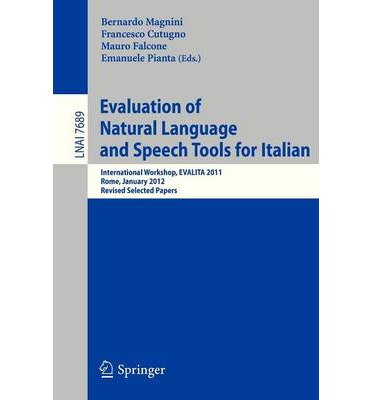 Evaluation of Natural Language and Speech Tool for Italian : International Workshop, EVALITA 2011, Rome, January 24-25, 2012 : Revised Selected Papers