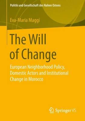The Will of Change 2016 : European Neighborhood Policy, Domestic Actors and Institutional Change in Morocco