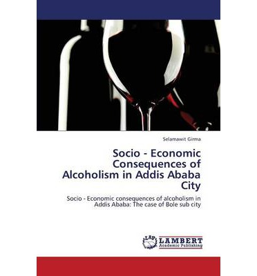 Socio - Economic Consequences of Alcoholism in Addis Ababa City