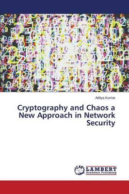 Cryptography and Chaos a New Approach in Network Security