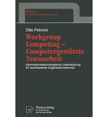 Workgroup Computing - Computergesteutzte Teamarbeit : Informationstechnologische Untersteutzung Feur Teambasierte Organisationsformen