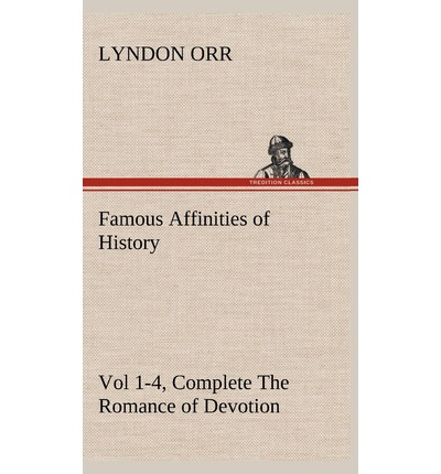 Famous Affinities of History, Vol 1-4, Complete the Romance of Devotion