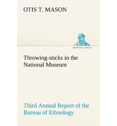 Throwing-Sticks in the National Museum Third Annual Report of the Bureau of Ethnology to the Secretary of the Smithsonian Institution, 1883-'84, Gover