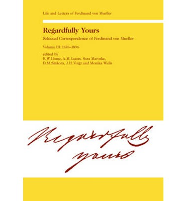 Download pdf gratuito di libri Regardfully Yours: 1876-1896 v. 3 : Life and Letters of Ferdinand von Mueller MOBI by R.W. Home, Etc.""