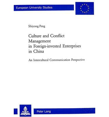 Culture and Conflict Management in Foreign-invested Enterprises in China : An Intercultural Communication Perspective