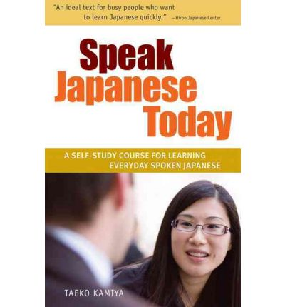 Speak Japanese Today : A Self-study Course for Learning Everyday Spoken Japanese