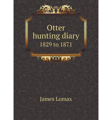 Otter hunting diary 1829 to 1871