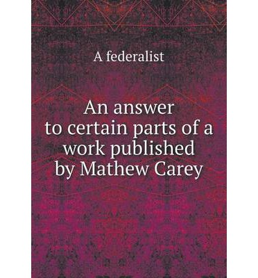 An answer to certain parts of a work published by Mathew Carey