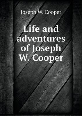 Life and adventures of Joseph W. Cooper