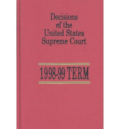 Decisions of the United States Supreme Court : 1998-99 Term