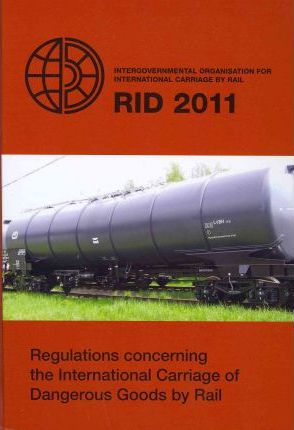 Regulations Concerning the International Carriage of Dangerous Goods by Rail (RID) 2011