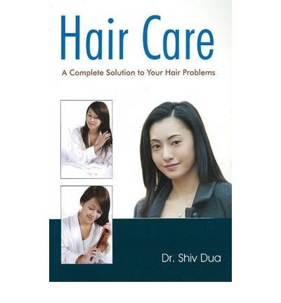 Hair Care: A Complete Solution to Your Hair Problems  Paperback  by Shiv Dua