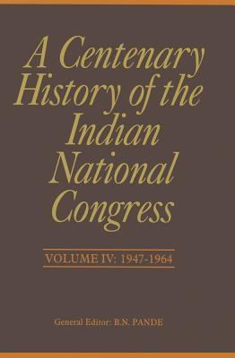 A Centenary History of the Indian National Congress(Volume IV)