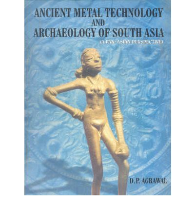 Ancient Metal Technology and Archeology of South-Asia
