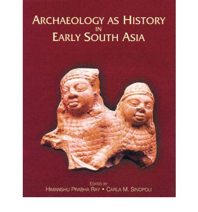 Archaeology as History in Early South Asia