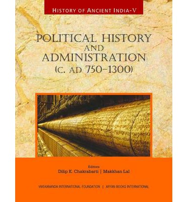 History of Ancient India : Political History and Administration (c. AD 750 - 1300)