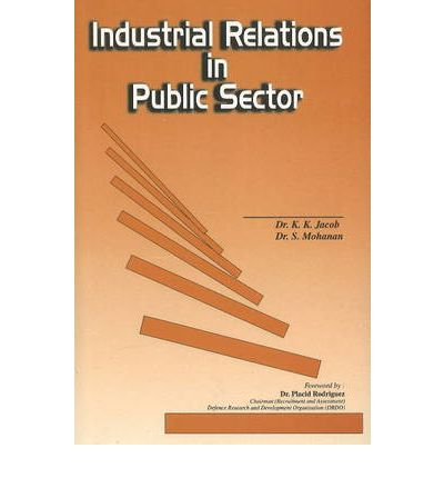 industrial relation problems in public sector Public sector labour relations are very complex trying to balance public budgets, safety, and services is not an easy tasks governments must learn to respect that most public sector employees have the right to freely collectively bargain which includes the right to picket and strike.