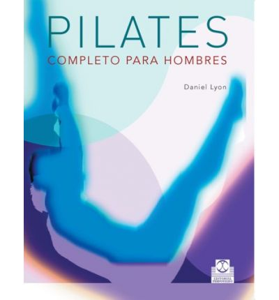 Pilates completo para hombres/ Complete Pilates For Men