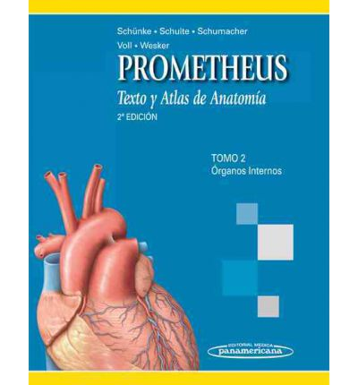 PROMETHEUS : Texto Y Atlas De Anatomia. Organos Internos / Text and Anatomy Atlas. Internal Organs