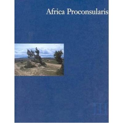 Africa Proconsularis: Regional Studies in the Segermes Valley of Northern Tunisia -- Historical Conclusions Volume 3