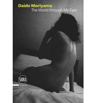 Daido Moriyama : The World Through My Eyes