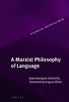 A Marxist Philosophy Of Language  Jeanjacques Lecercle