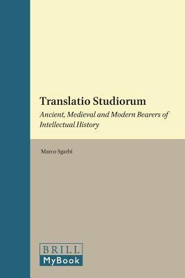 Ebook free download for cellphone Translatio Studiorum : Ancient, Medieval and Modern Bearers of Intellectual History by - PDF
