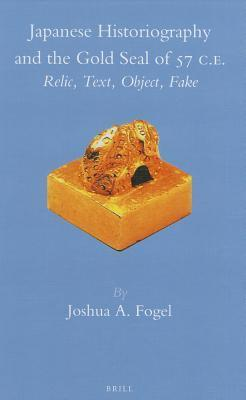 Japanese Historiography and the Gold Seal of 57 C.E. : Relic, Text, Object, Fake