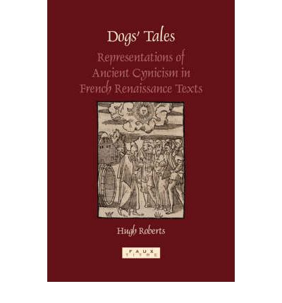 Dogs' Tales : Representations of Ancient Cynicism in French Renaissance Texts