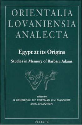 Egypt at Its Origins. Studies in Memory of Barbara Adams
