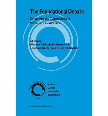 The Foundational Debate : Complexity and Constructivity in Mathematics and Physics
