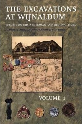 The Excavation Near Wijnaldum: Volume 1