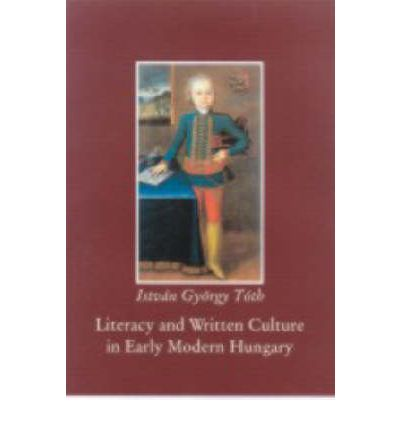 Scarica libri in formato pdf gratuitamente online Literacy and Written Culture in Early Modern Central Europe iBook by Istvan Gyorgy Toth