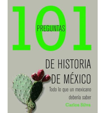 101 preguntas de historia de Mexico/ 101 Questions on Mexico's History : Todo Lo Que Un Mexicano Deberia Saber/ All That a Mexican Should Know