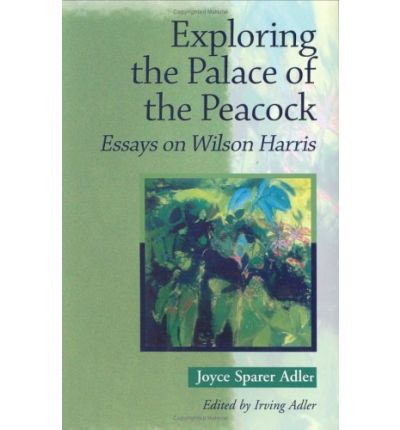 Read Exploring The Palace Of The Peacock: Essays On Wilson Harris