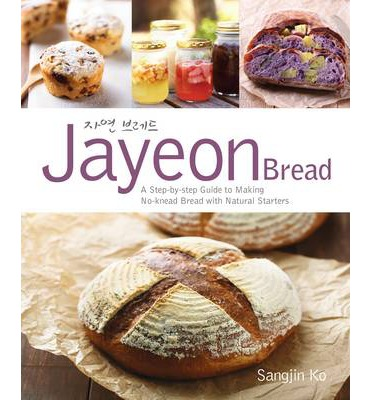 Jayeon Bread : A Step by Step Guide to Making No-knead Bread with Natural Starters