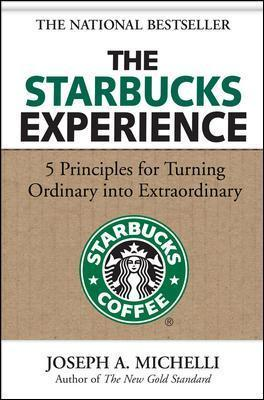 The Starbucks Experience: 5 Principles for Turning Ordinary Into Extraordinary