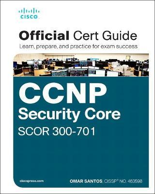 CCNP and CCIE Security Core SCOR 350-701 Official Cert Guide
