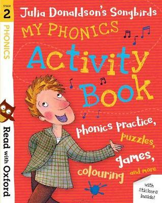 Read with Oxford: Stage 2: Julia Donaldson's Songbirds: My Phonics Activity Book