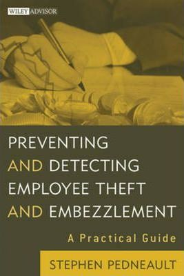 Preventing and Detecting Employee Theft and Embezzlement