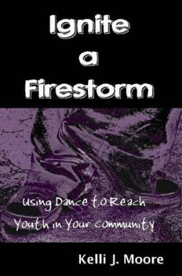 Ignite a Firestorm! Using Dance to Reach Youth in Your Community