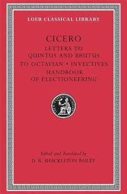 Letters to Quintus, Brutus, Octavian and Letter Fragments: WITH Invectives AND Handbook of Electioneering