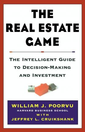 The Real Estate Game: The Intelligent Guide to Decision Making and Investment