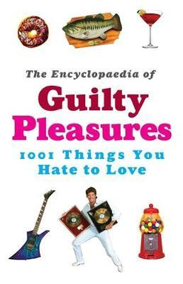 The Encyclopaedia of Guilty Pleasures