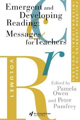 Children Learning to Read: Emergent and Developing Reading: Messages for Teachers Volume 1