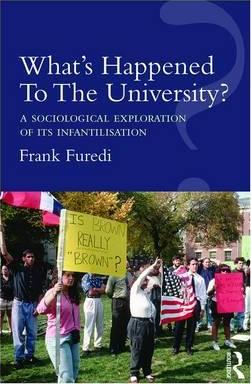 What's Happened to the University? : A Sociological Exploration of its Infantilisation