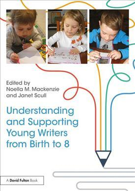 Understanding and Supporting Young Writers from Birth to 8